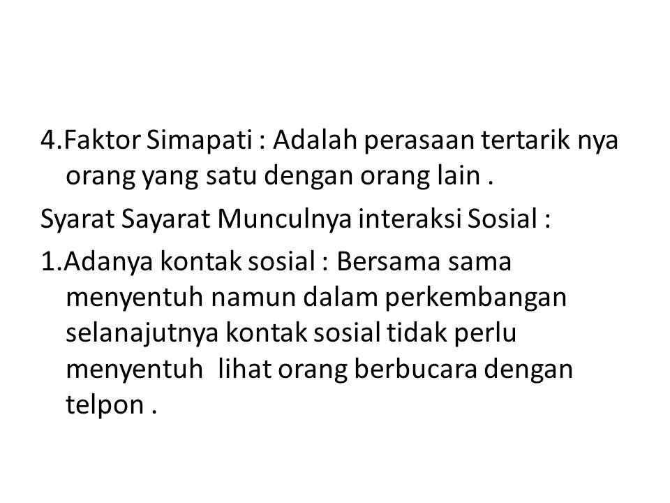 4.Faktor Simapati : Adalah perasaan tertarik nya orang yang satu dengan orang lain .
