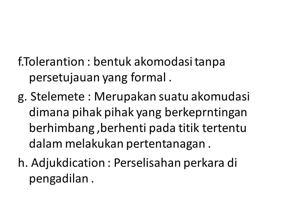 f. Tolerantion : bentuk akomodasi tanpa persetujauan yang formal. g