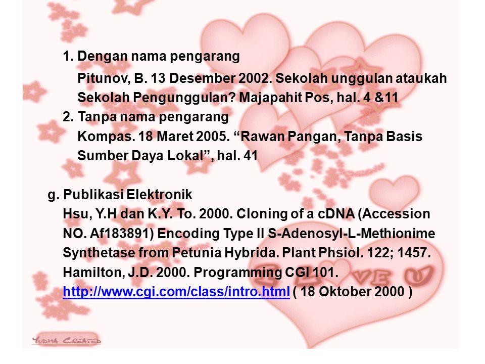1. Dengan nama pengarang Pitunov, B. 13 Desember 2002. Sekolah unggulan ataukah. Sekolah Pengunggulan Majapahit Pos, hal. 4 &11.