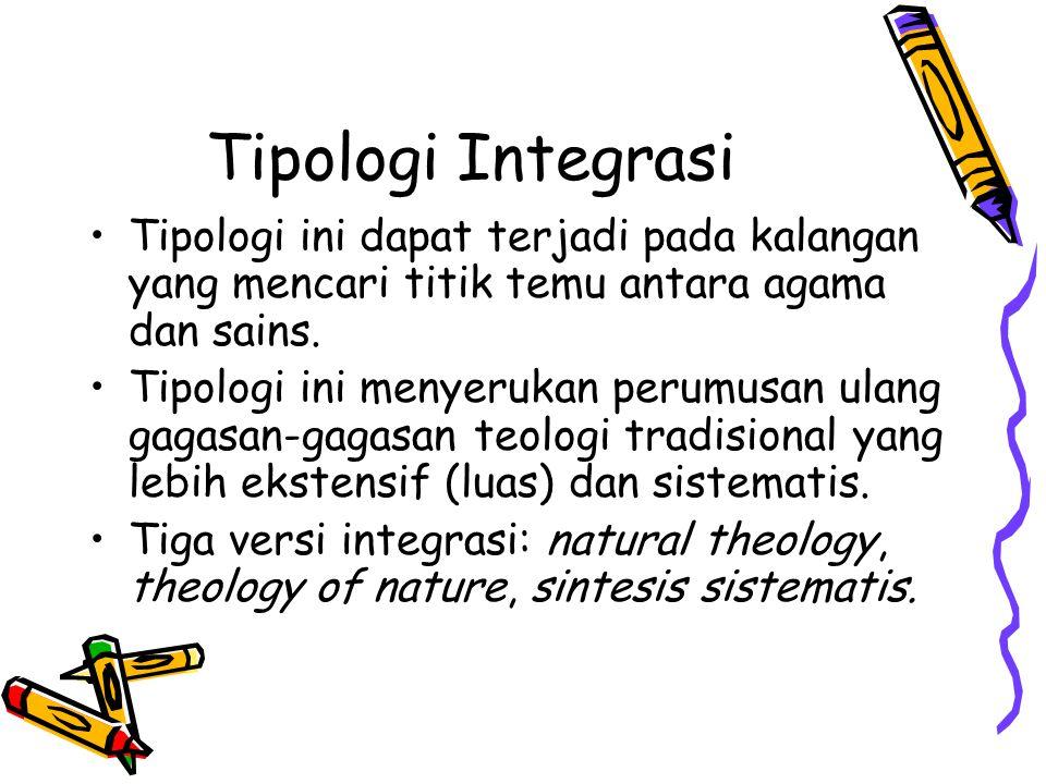 Tipologi Integrasi Tipologi ini dapat terjadi pada kalangan yang mencari titik temu antara agama dan sains.