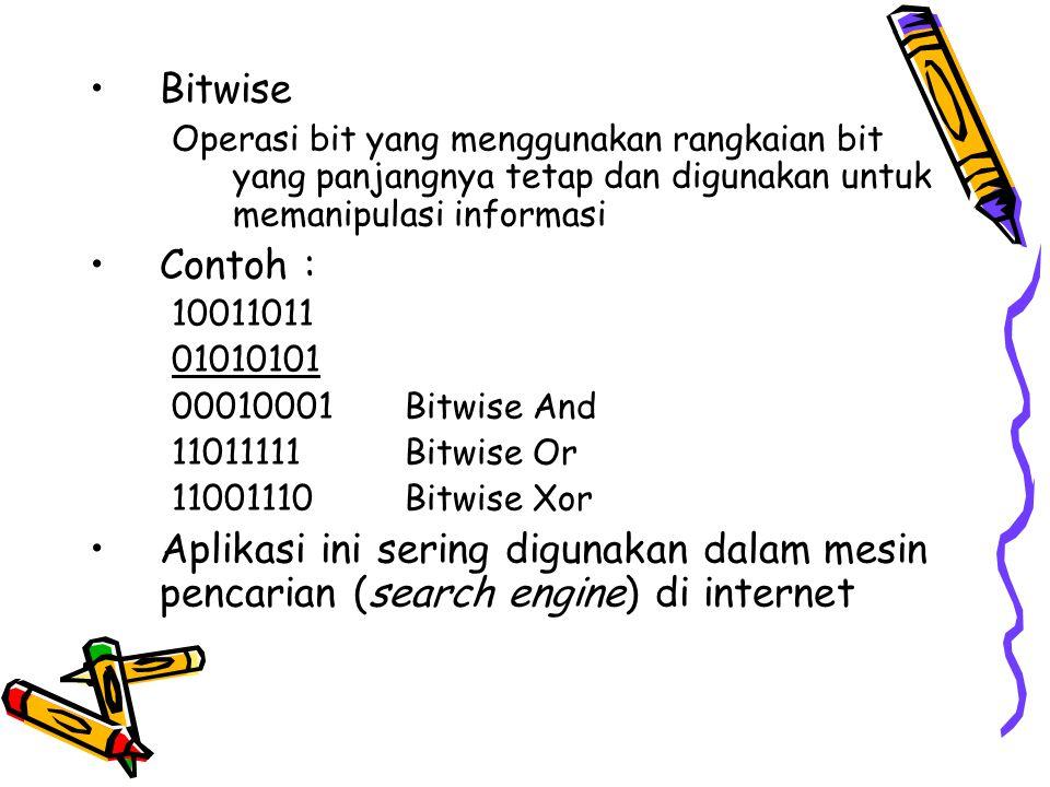 Bitwise Operasi bit yang menggunakan rangkaian bit yang panjangnya tetap dan digunakan untuk memanipulasi informasi.
