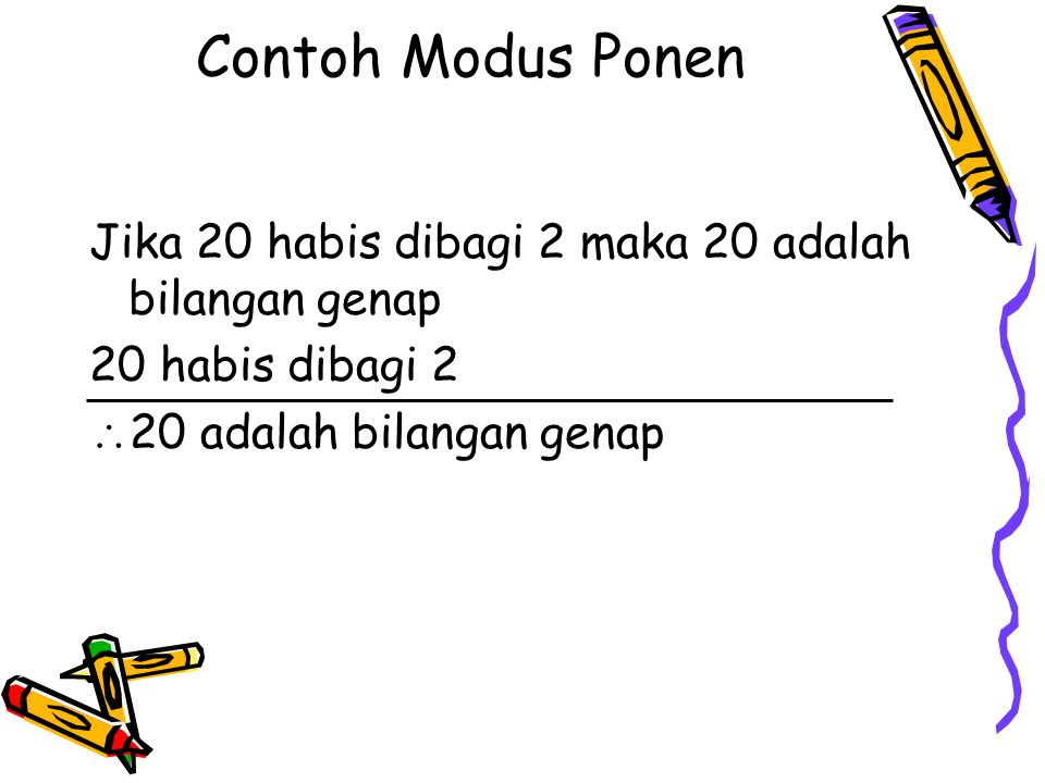 Contoh Modus Ponen Jika 20 habis dibagi 2 maka 20 adalah bilangan genap.