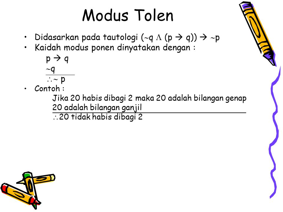 Modus Tolen Didasarkan pada tautologi (q  (p  q))  p