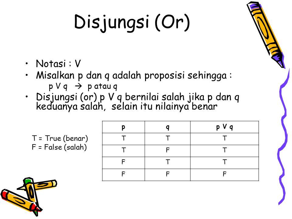 Disjungsi (Or) Notasi : V Misalkan p dan q adalah proposisi sehingga :
