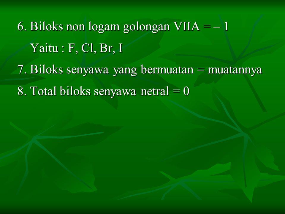 6. Biloks non logam golongan VIIA = – 1 Yaitu : F, Cl, Br, I 7