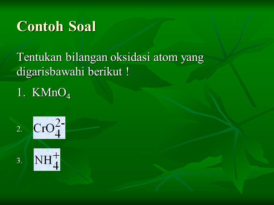 Contoh Soal Tentukan bilangan oksidasi atom yang digarisbawahi berikut ! 1. KMnO4 2. 3.