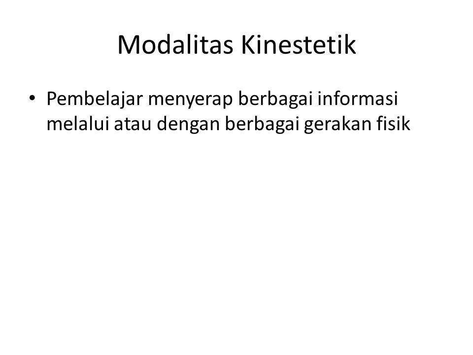 Modalitas Kinestetik Pembelajar menyerap berbagai informasi melalui atau dengan berbagai gerakan fisik.