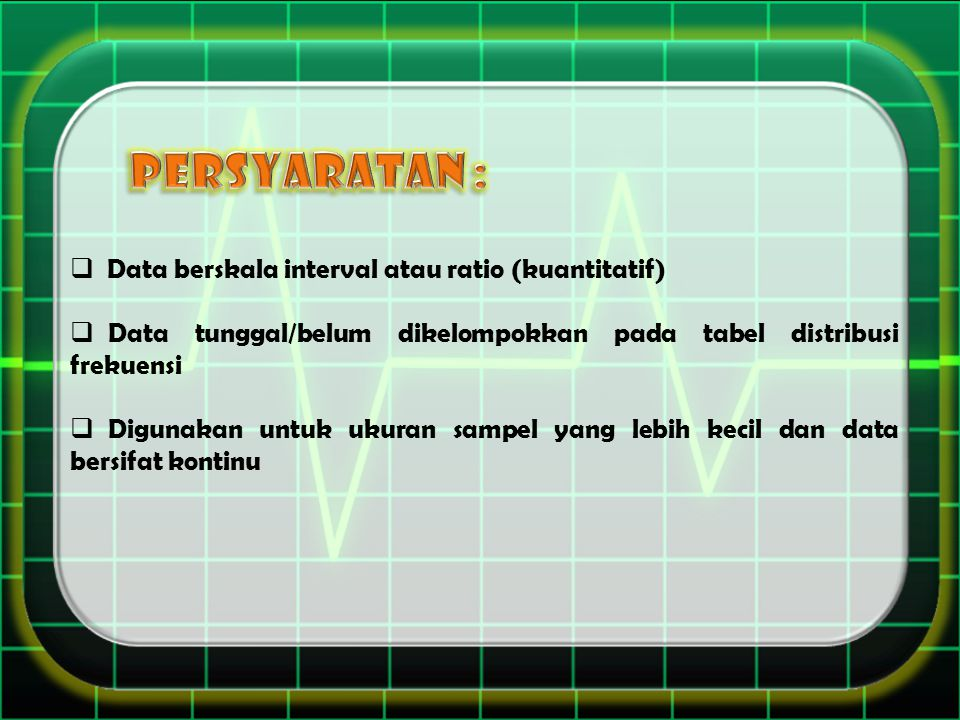 PERSYARATAN : Data berskala interval atau ratio (kuantitatif)