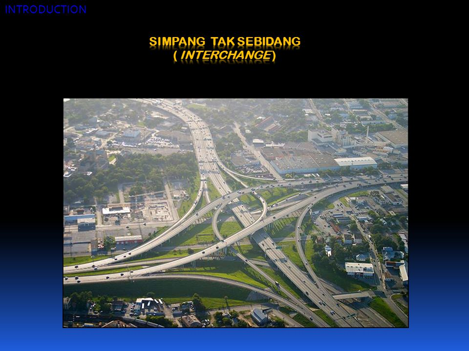 INTRODUCTION SIMPANG TAK SEBIDANG ( INTERCHANGE )