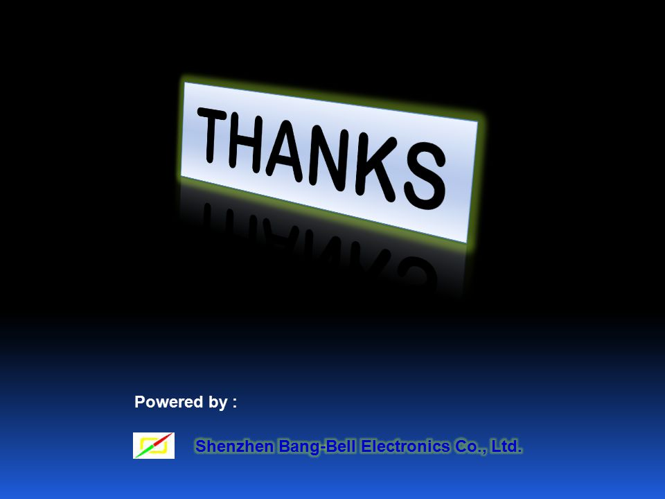 THANKS Powered by : Shenzhen Bang-Bell Electronics Co., Ltd.