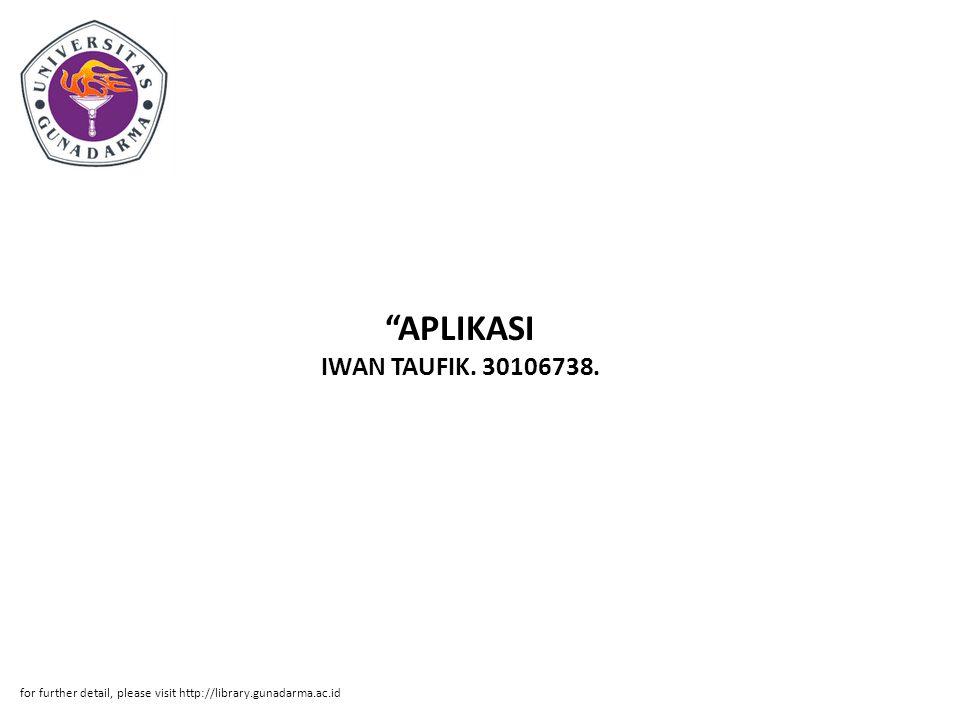APLIKASI IWAN TAUFIK. 30106738. for further detail, please visit http://library.gunadarma.ac.id