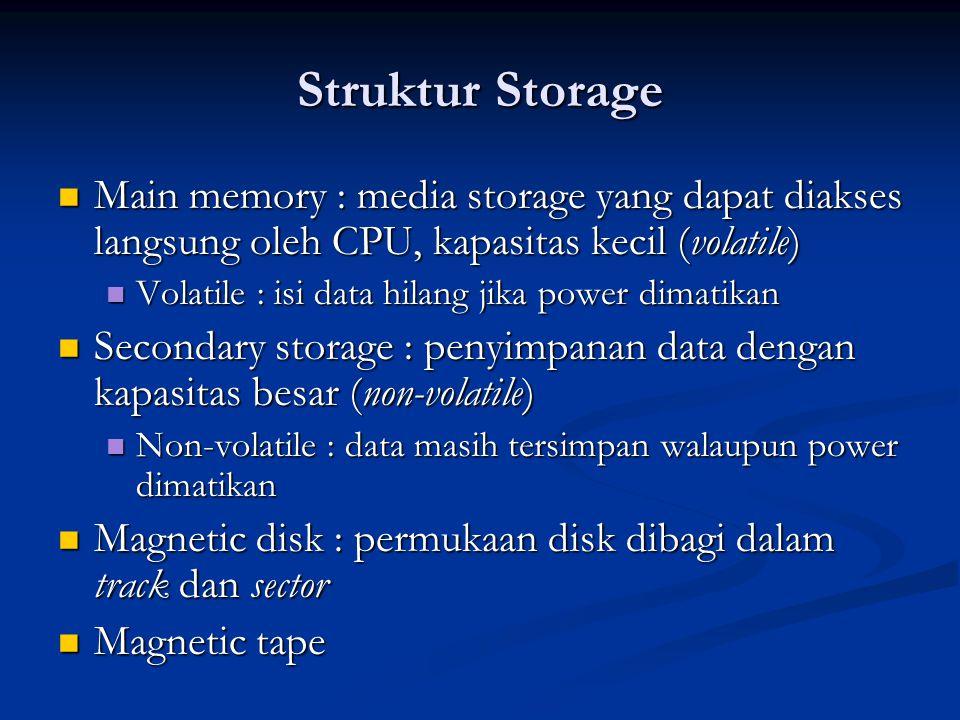 Struktur Storage Main memory : media storage yang dapat diakses langsung oleh CPU, kapasitas kecil (volatile)