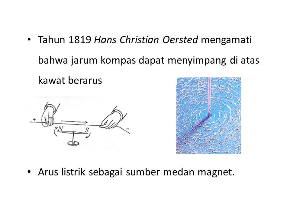 Tahun 1819 Hans Christian Oersted mengamati bahwa jarum kompas dapat menyimpang di atas kawat berarus