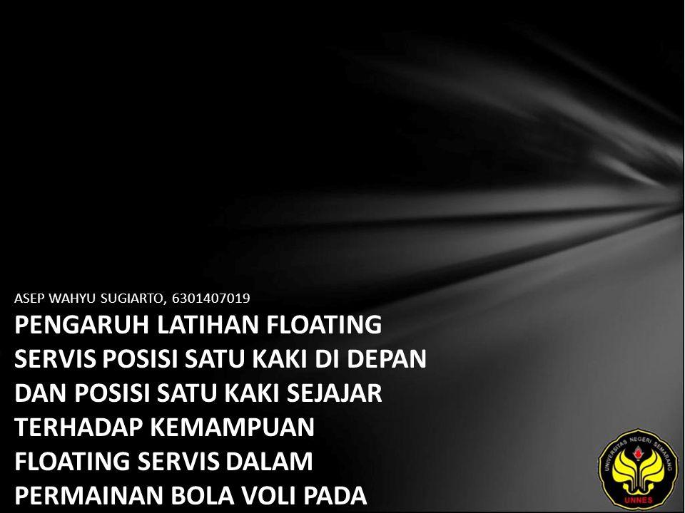 ASEP WAHYU SUGIARTO, 6301407019 PENGARUH LATIHAN FLOATING SERVIS POSISI SATU KAKI DI DEPAN DAN POSISI SATU KAKI SEJAJAR TERHADAP KEMAMPUAN FLOATING SERVIS DALAM PERMAINAN BOLA VOLI PADA KLUB PUTRA JAPOT KABUPATEN TEMANGGUNG TAHUN 2011