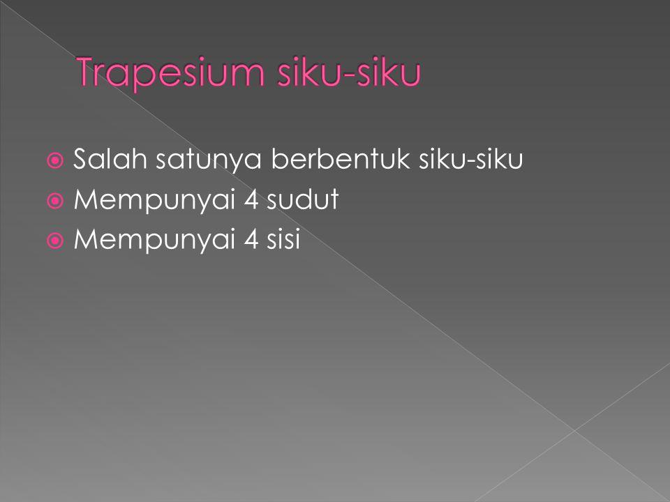 Trapesium siku-siku Salah satunya berbentuk siku-siku