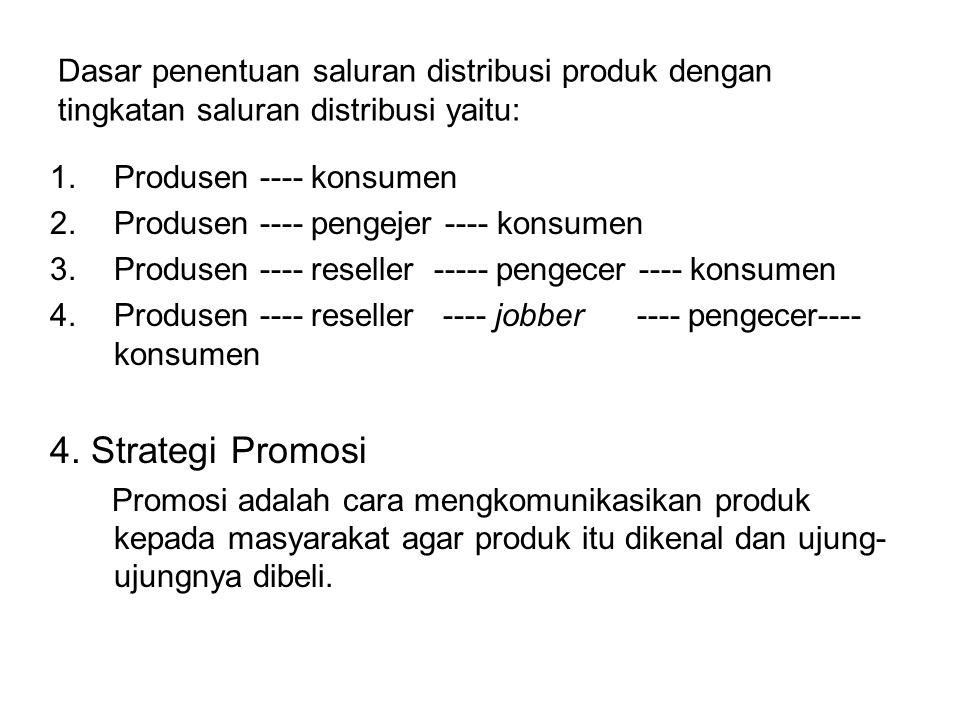 Dasar penentuan saluran distribusi produk dengan tingkatan saluran distribusi yaitu: