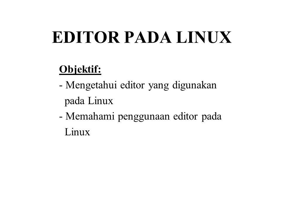 EDITOR PADA LINUX Objektif: - Mengetahui editor yang digunakan