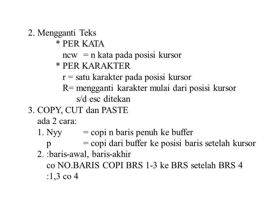 2. Mengganti Teks * PER KATA. ncw = n kata pada posisi kursor. * PER KARAKTER. r = satu karakter pada posisi kursor.