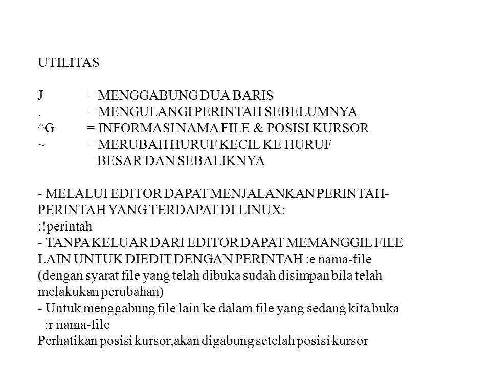 UTILITAS J = MENGGABUNG DUA BARIS. . = MENGULANGI PERINTAH SEBELUMNYA. ^G = INFORMASI NAMA FILE & POSISI KURSOR.