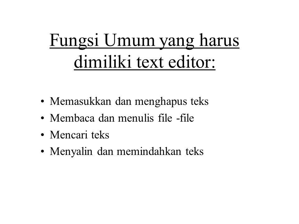 Fungsi Umum yang harus dimiliki text editor: