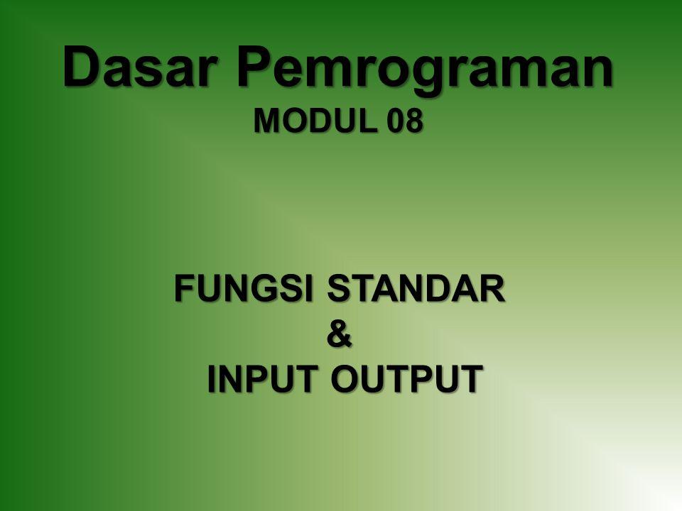 Dasar Pemrograman MODUL 08 FUNGSI STANDAR & INPUT OUTPUT