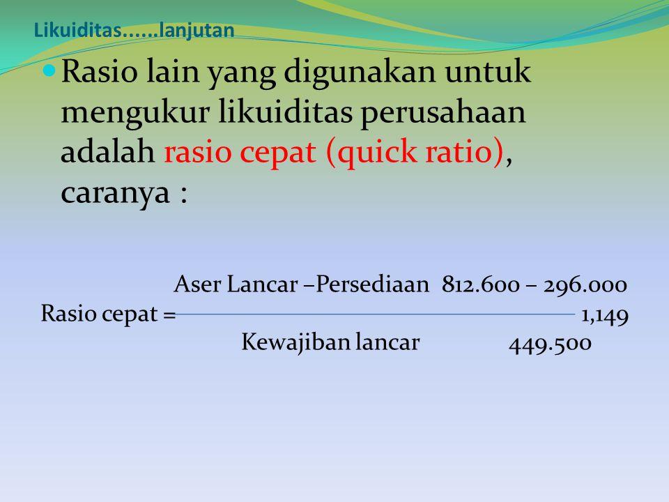 Likuiditas......lanjutan Rasio lain yang digunakan untuk mengukur likuiditas perusahaan adalah rasio cepat (quick ratio), caranya :