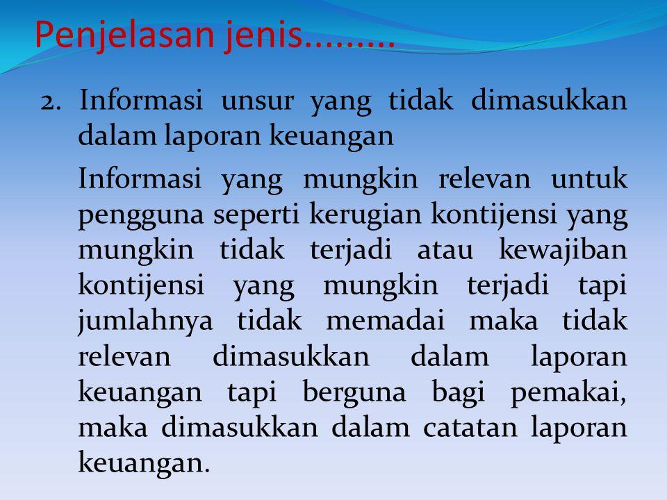 Penjelasan jenis......... 2. Informasi unsur yang tidak dimasukkan dalam laporan keuangan.