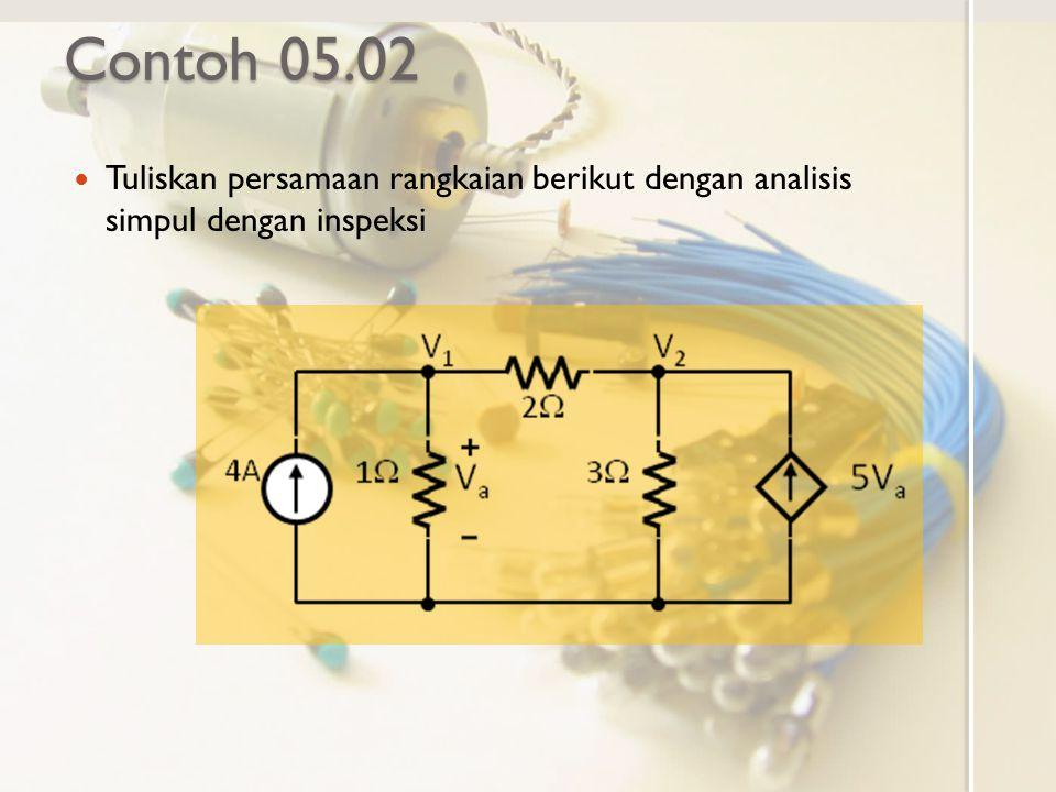 Contoh 05.02 Tuliskan persamaan rangkaian berikut dengan analisis simpul dengan inspeksi