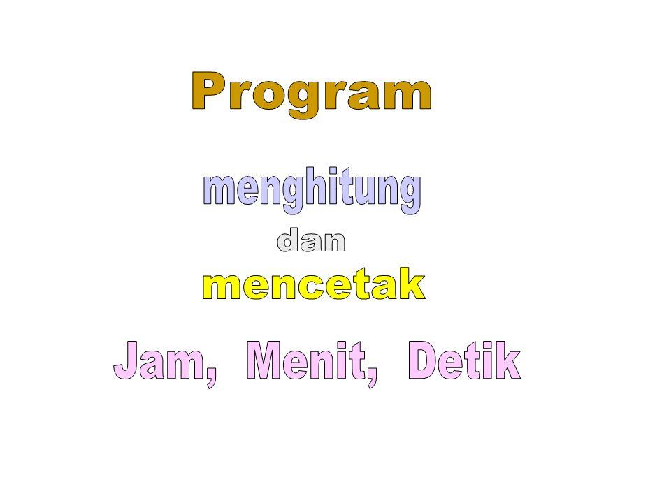 Program menghitung dan mencetak Jam, Menit, Detik