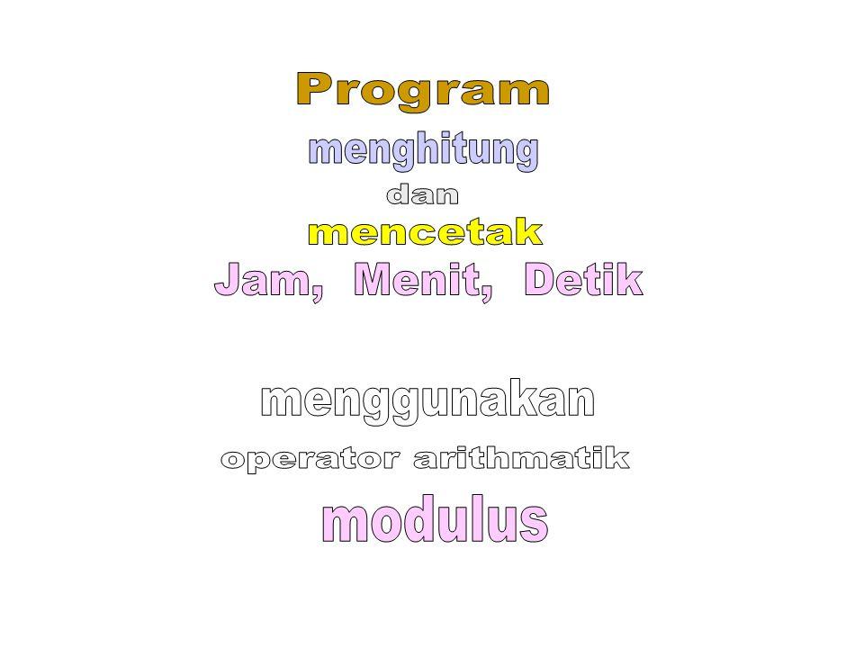 Program menghitung dan mencetak Jam, Menit, Detik menggunakan operator arithmatik modulus
