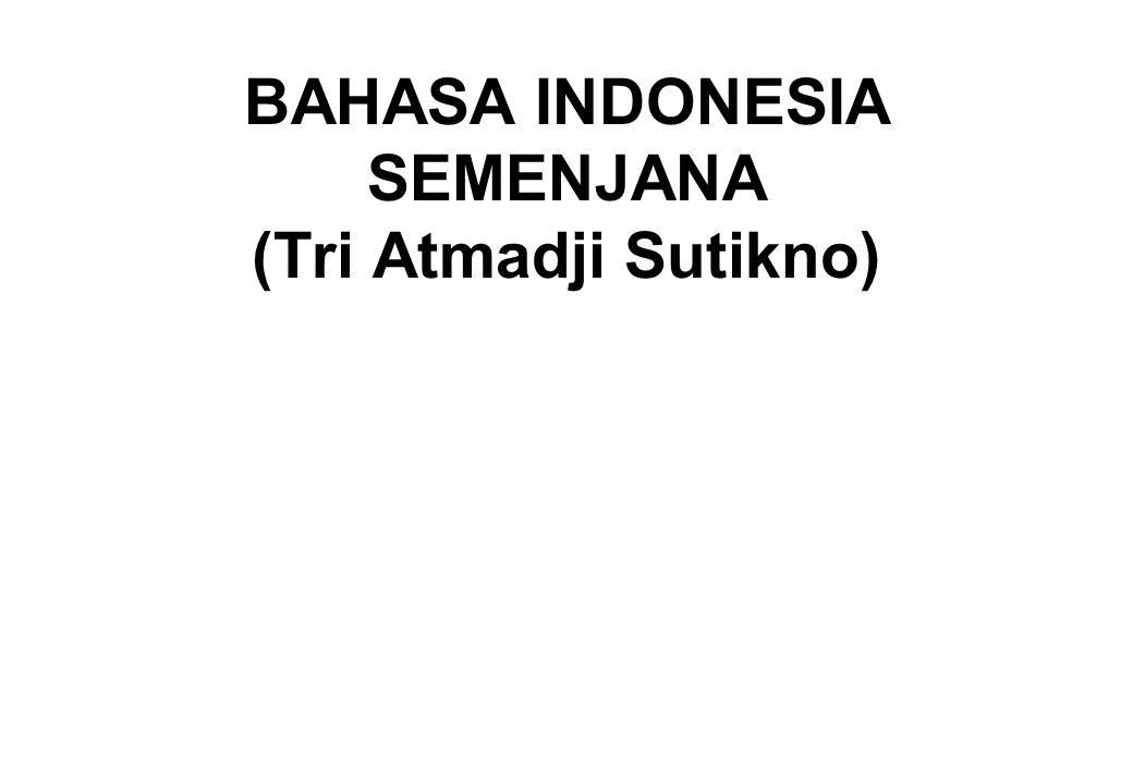 BAHASA INDONESIA SEMENJANA (Tri Atmadji Sutikno)