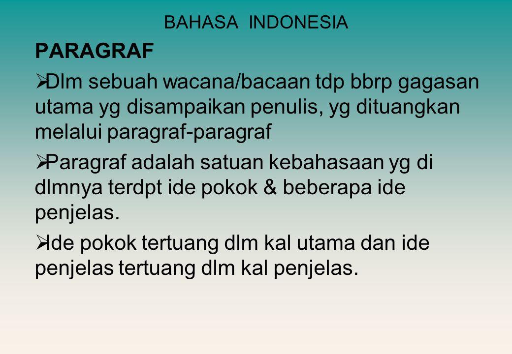 BAHASA INDONESIA PARAGRAF. Dlm sebuah wacana/bacaan tdp bbrp gagasan utama yg disampaikan penulis, yg dituangkan melalui paragraf-paragraf.