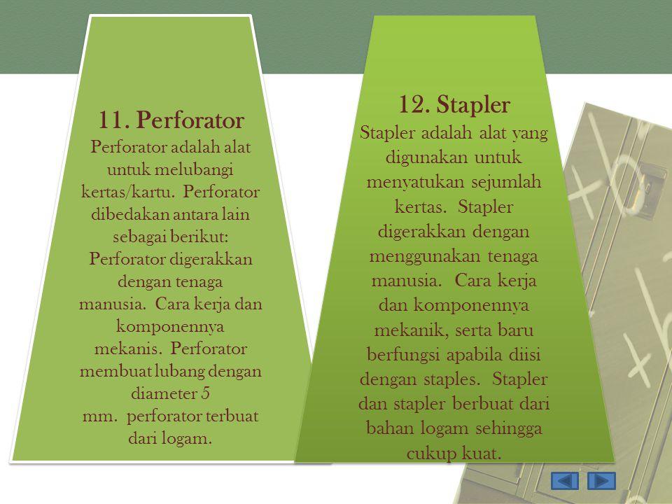 11. Perforator Perforator adalah alat untuk melubangi kertas/kartu. Perforator dibedakan antara lain sebagai berikut:
