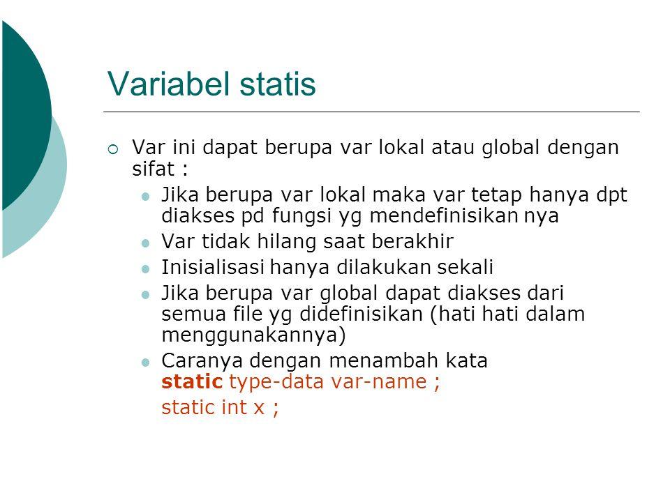 Variabel statis Var ini dapat berupa var lokal atau global dengan sifat :
