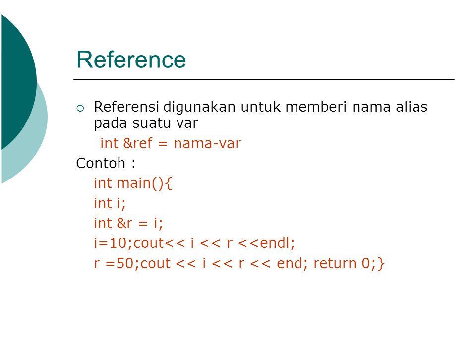 Reference Referensi digunakan untuk memberi nama alias pada suatu var