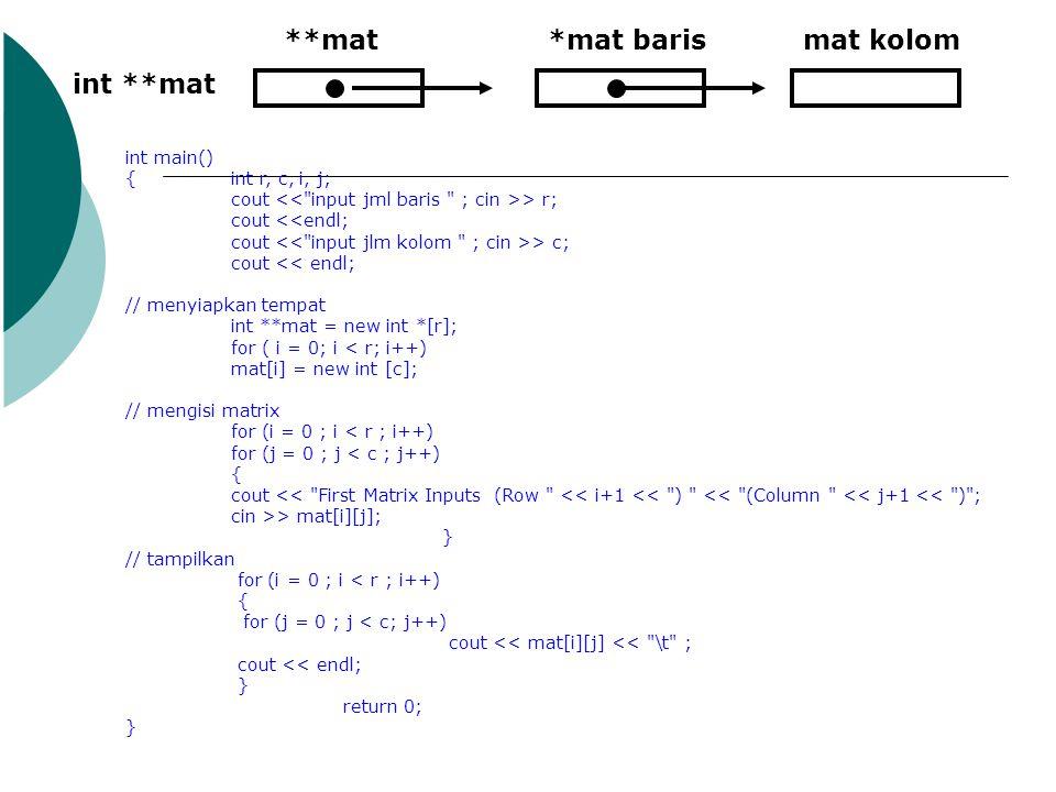 **mat *mat baris mat kolom int **mat int main() { int r, c, i, j;