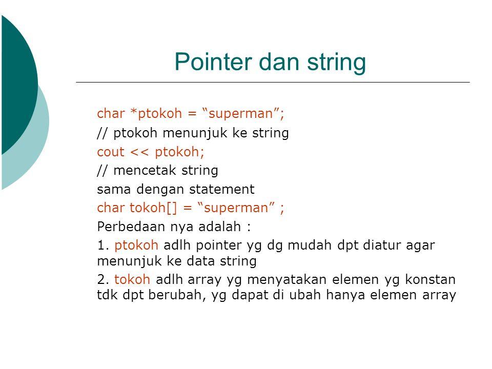 Pointer dan string char *ptokoh = superman ;