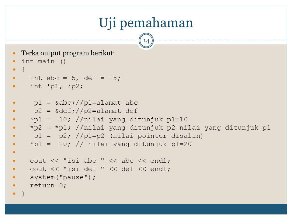 Uji pemahaman Terka output program berikut: int main () {