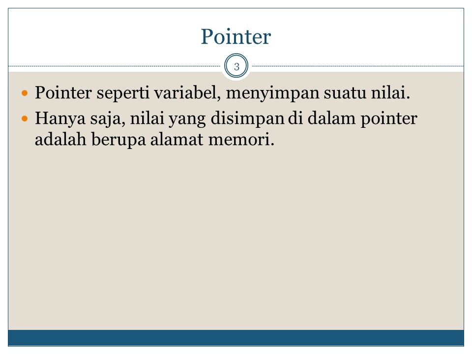 Pointer Pointer seperti variabel, menyimpan suatu nilai.