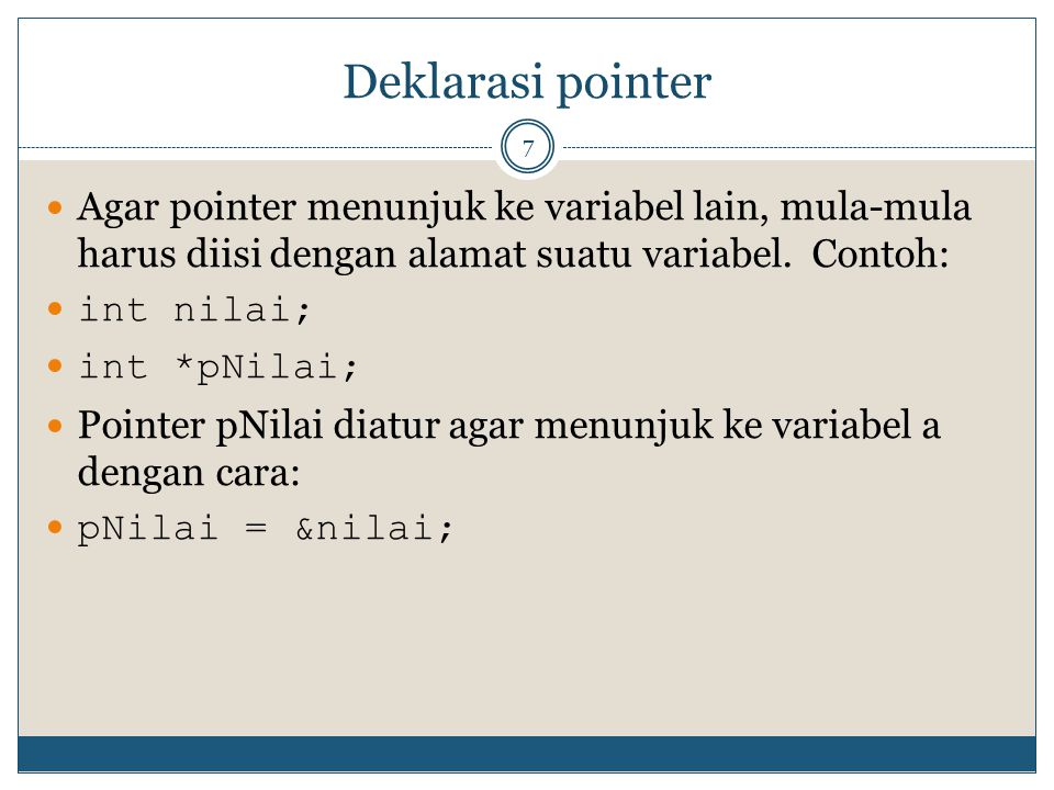 Deklarasi pointer Agar pointer menunjuk ke variabel lain, mula-mula harus diisi dengan alamat suatu variabel. Contoh: