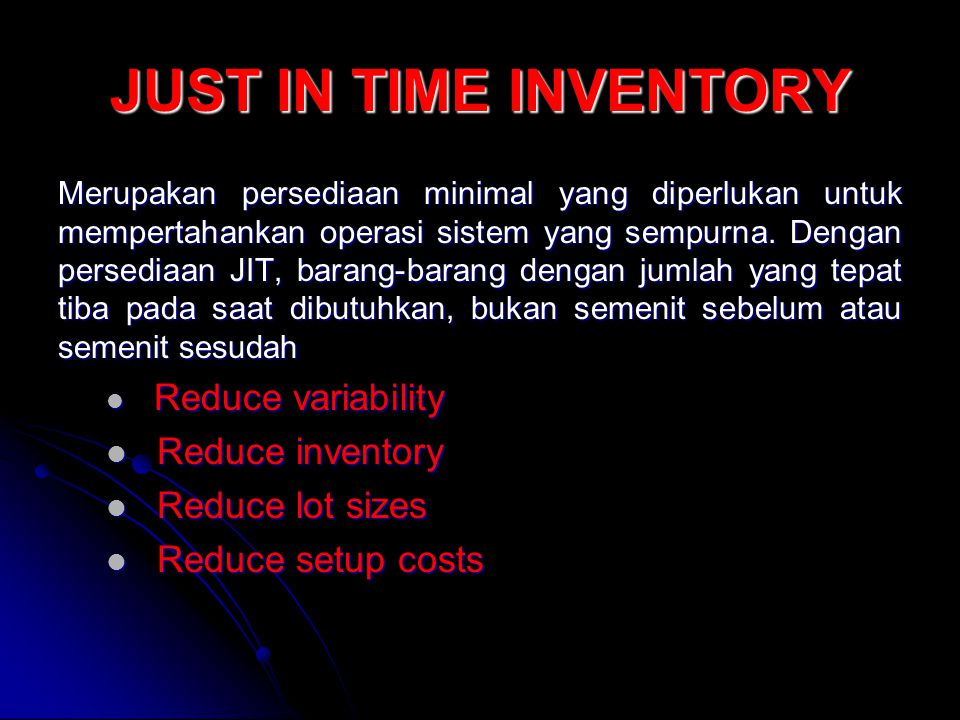 JUST IN TIME INVENTORY Reduce inventory Reduce lot sizes