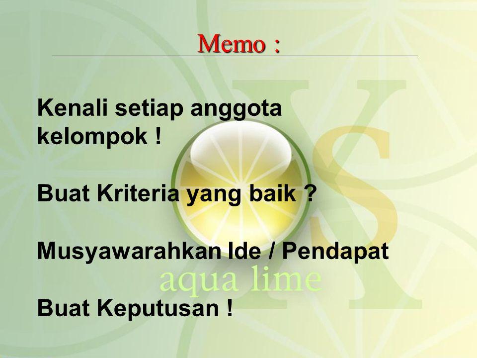 Memo : Kenali setiap anggota kelompok . Buat Kriteria yang baik .