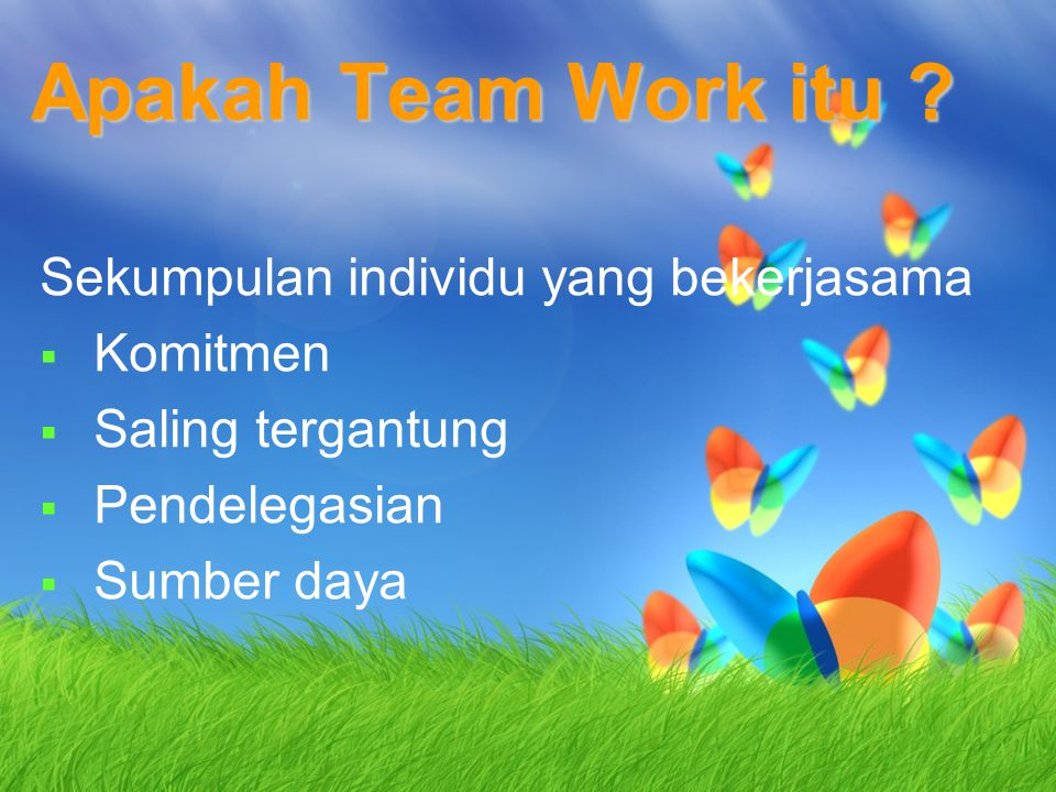 Apakah Team Work itu Sekumpulan individu yang bekerjasama Komitmen