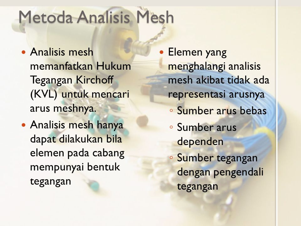Metoda Analisis Mesh Analisis mesh memanfatkan Hukum Tegangan Kirchoff (KVL) untuk mencari arus meshnya.