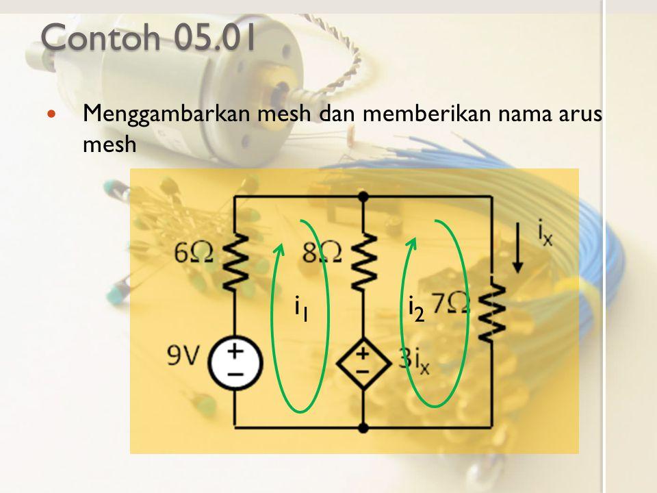 Contoh 05.01 Menggambarkan mesh dan memberikan nama arus mesh i1 i2