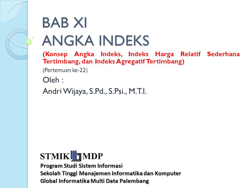 BAB XI ANGKA INDEKS Oleh : Andri Wijaya, S.Pd., S.Psi., M.T.I.