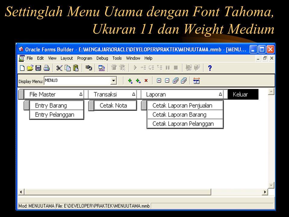 Settinglah Menu Utama dengan Font Tahoma, Ukuran 11 dan Weight Medium