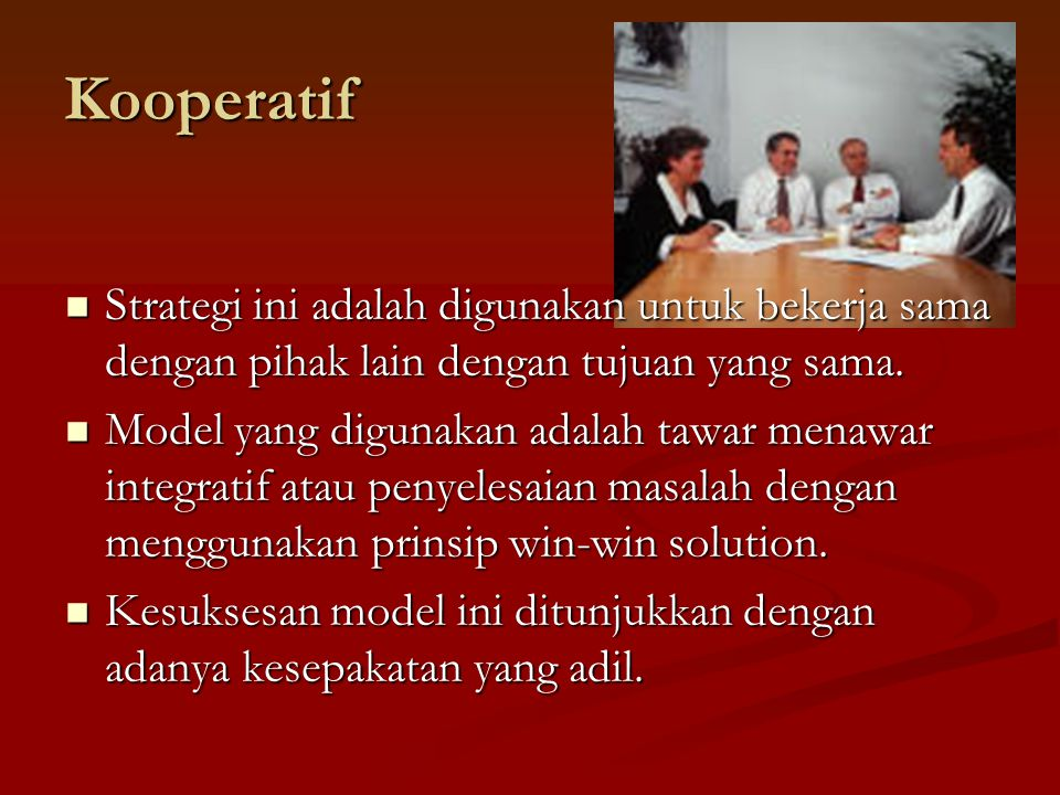 Kooperatif Strategi ini adalah digunakan untuk bekerja sama dengan pihak lain dengan tujuan yang sama.