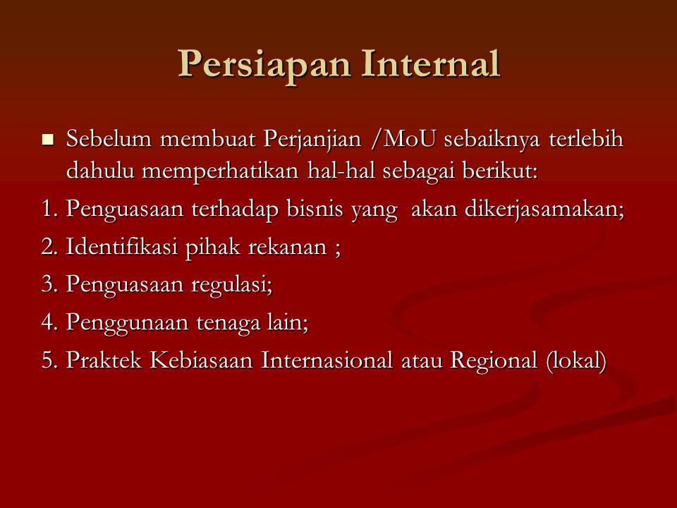 Persiapan Internal Sebelum membuat Perjanjian /MoU sebaiknya terlebih dahulu memperhatikan hal-hal sebagai berikut: