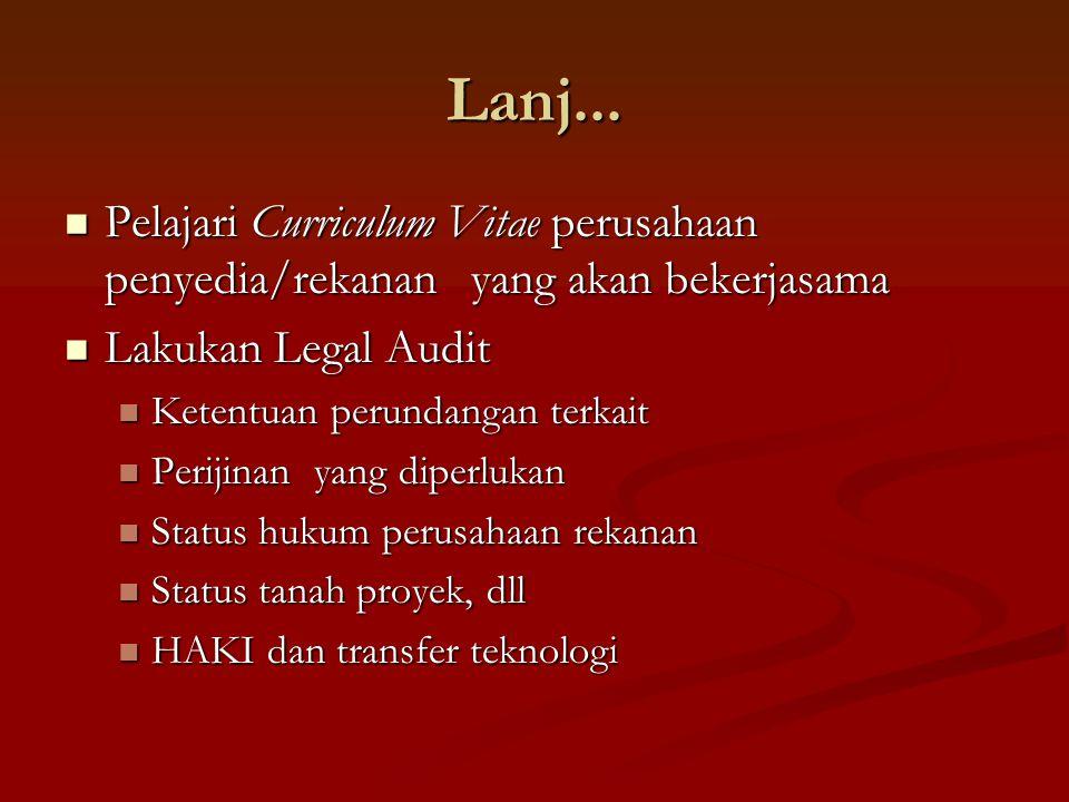Lanj... Pelajari Curriculum Vitae perusahaan penyedia/rekanan yang akan bekerjasama. Lakukan Legal Audit.